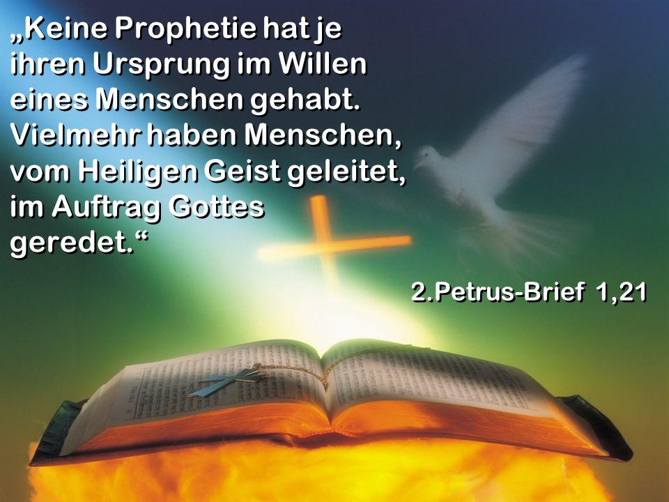 """""""Keine Prophetie hat je ihren Ursprung im Willen eines Menschen gehabt"""