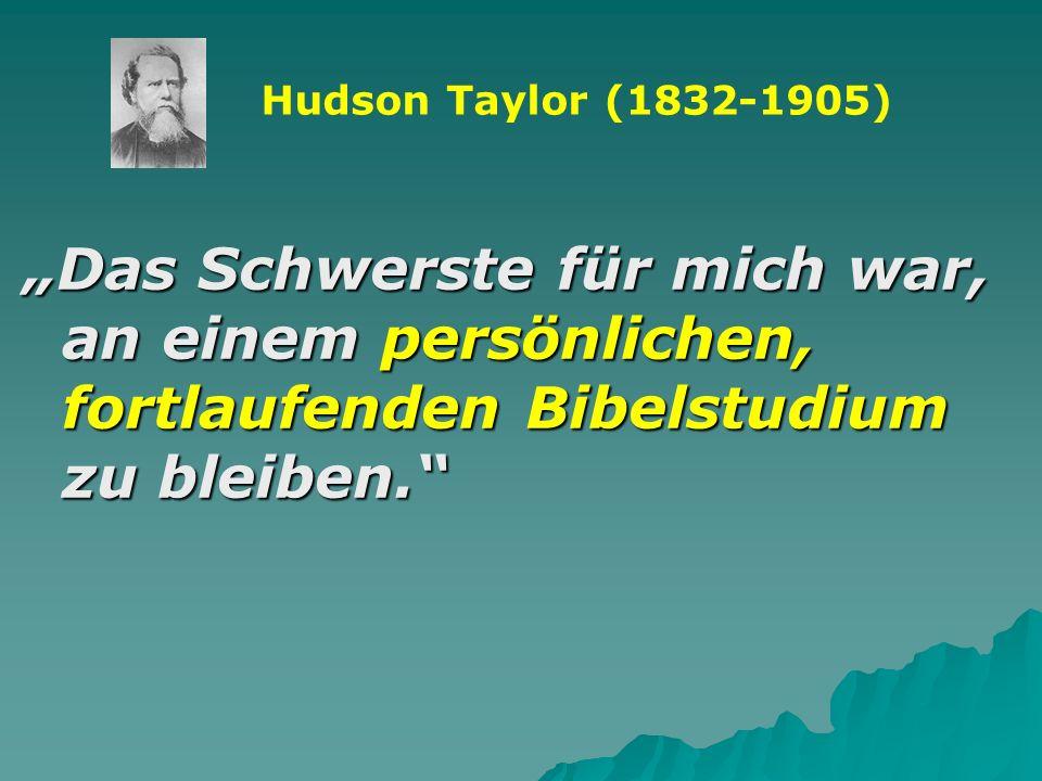 """Hudson Taylor (1832-1905) """"Das Schwerste für mich war, an einem persönlichen, fortlaufenden Bibelstudium zu bleiben."""
