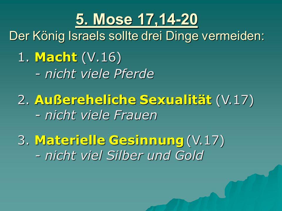 5. Mose 17,14-20 Der König Israels sollte drei Dinge vermeiden: