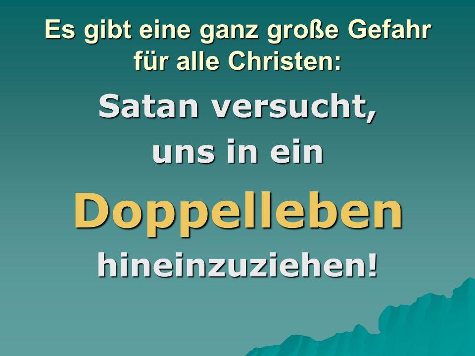 Es gibt eine ganz große Gefahr für alle Christen: