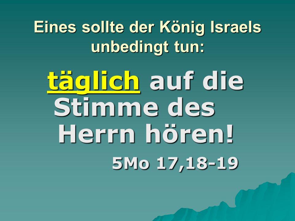Eines sollte der König Israels unbedingt tun: