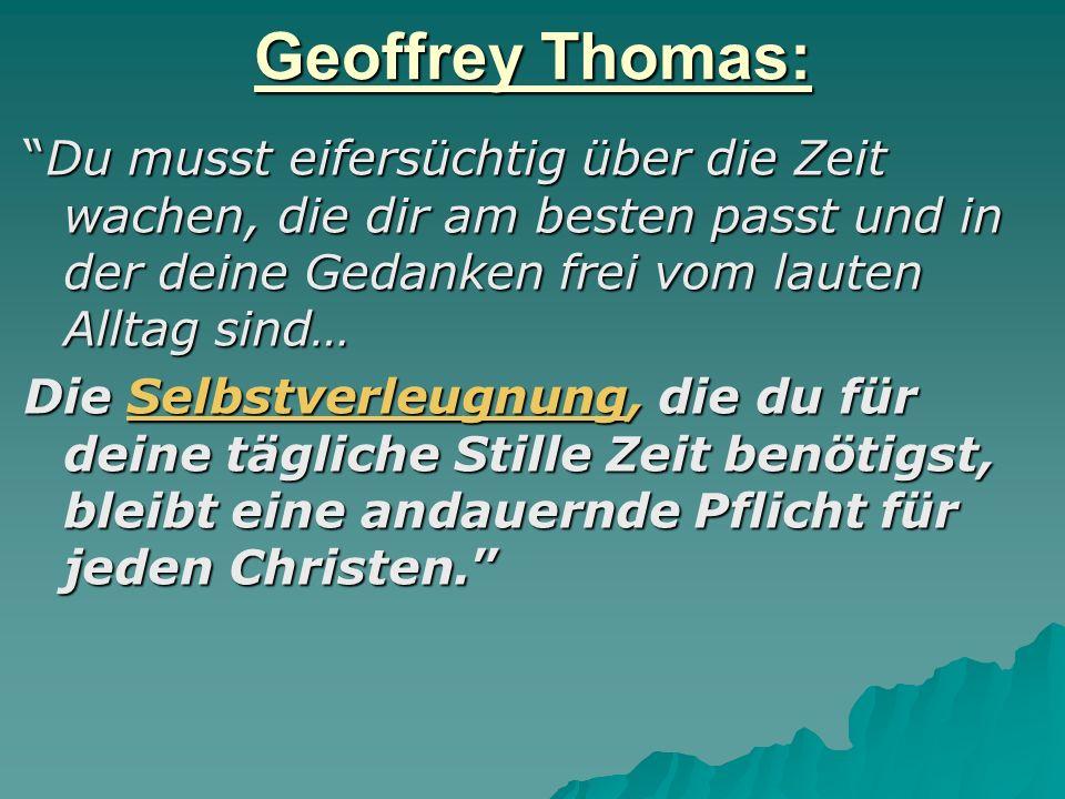 Geoffrey Thomas: Du musst eifersüchtig über die Zeit wachen, die dir am besten passt und in der deine Gedanken frei vom lauten Alltag sind…
