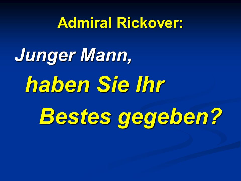 Admiral Rickover: Junger Mann, haben Sie Ihr Bestes gegeben