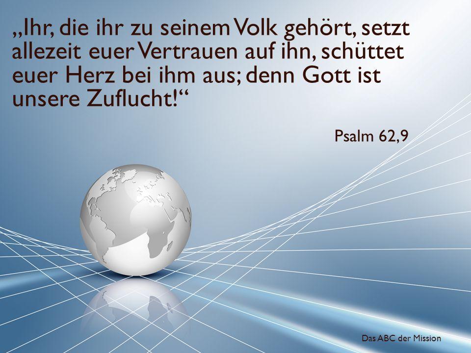 """""""Ihr, die ihr zu seinem Volk gehört, setzt allezeit euer Vertrauen auf ihn, schüttet euer Herz bei ihm aus; denn Gott ist unsere Zuflucht!"""