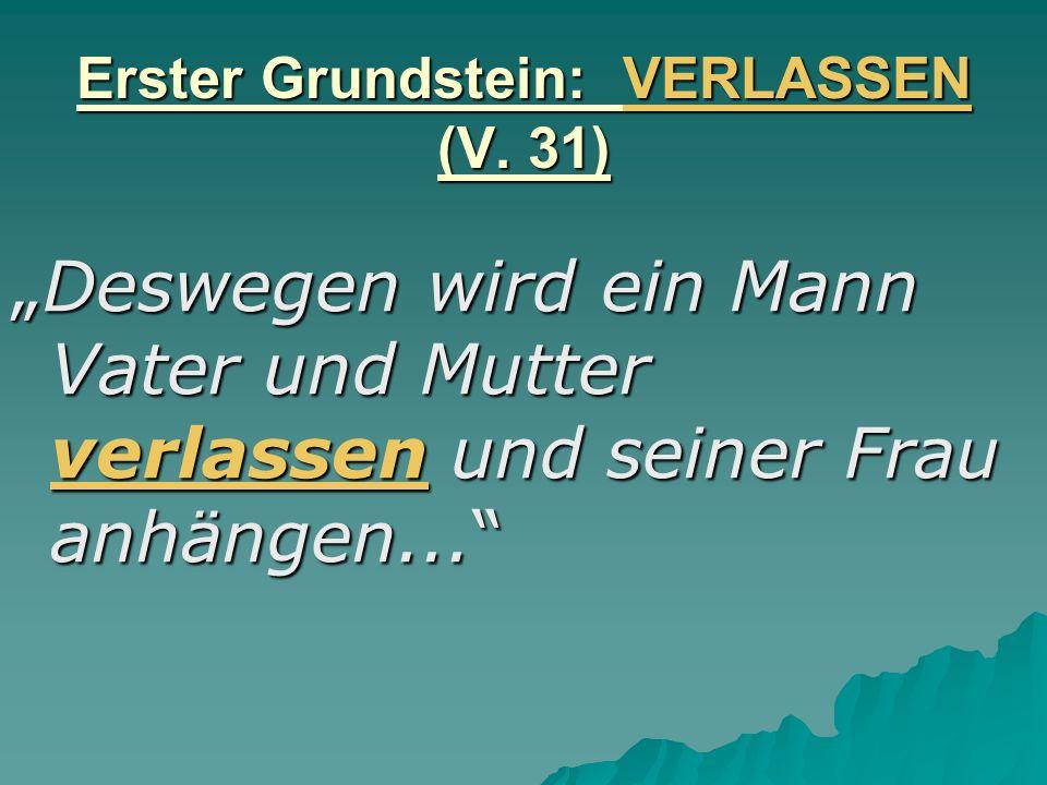 Erster Grundstein: VERLASSEN (V. 31)