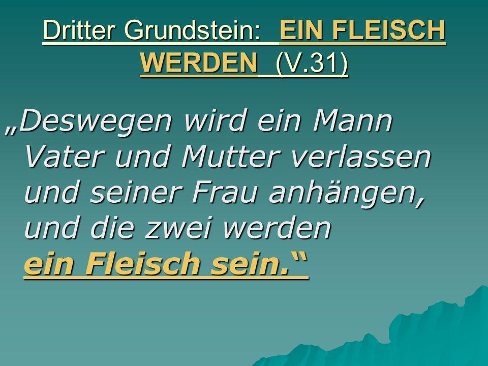 Dritter Grundstein: EIN FLEISCH WERDEN (V.31)