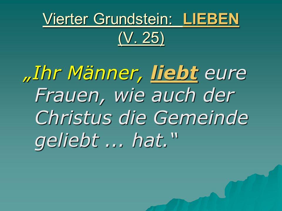 Vierter Grundstein: LIEBEN (V. 25)
