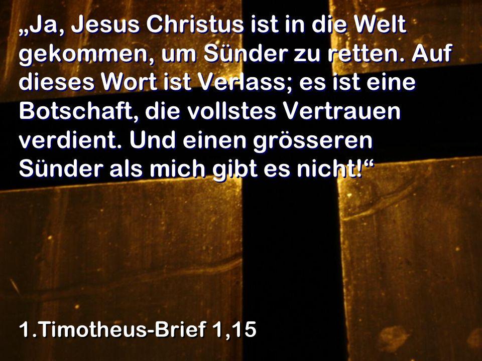 """""""Ja, Jesus Christus ist in die Welt gekommen, um Sünder zu retten"""