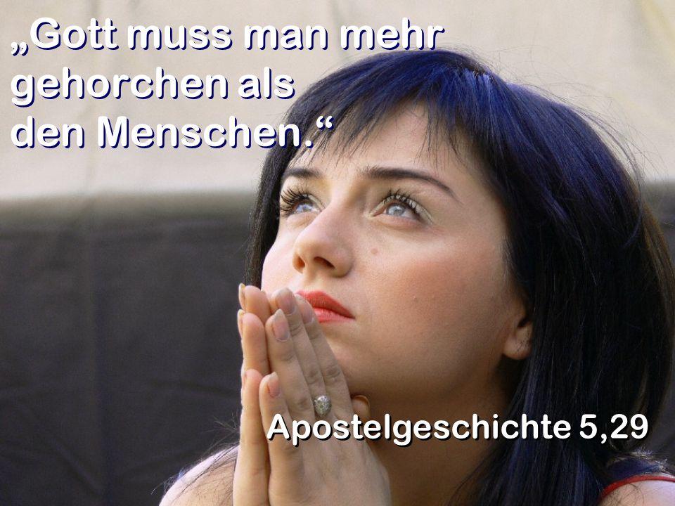 """Gott muss man mehr gehorchen als den Menschen."