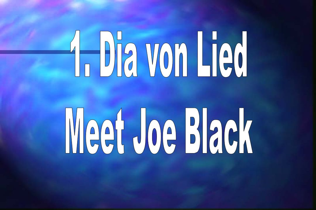 1. Dia von Lied Meet Joe Black