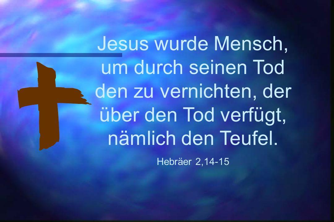 Jesus wurde Mensch, um durch seinen Tod den zu vernichten, der über den Tod verfügt, nämlich den Teufel.