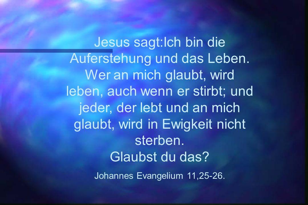 Jesus sagt:Ich bin die Auferstehung und das Leben