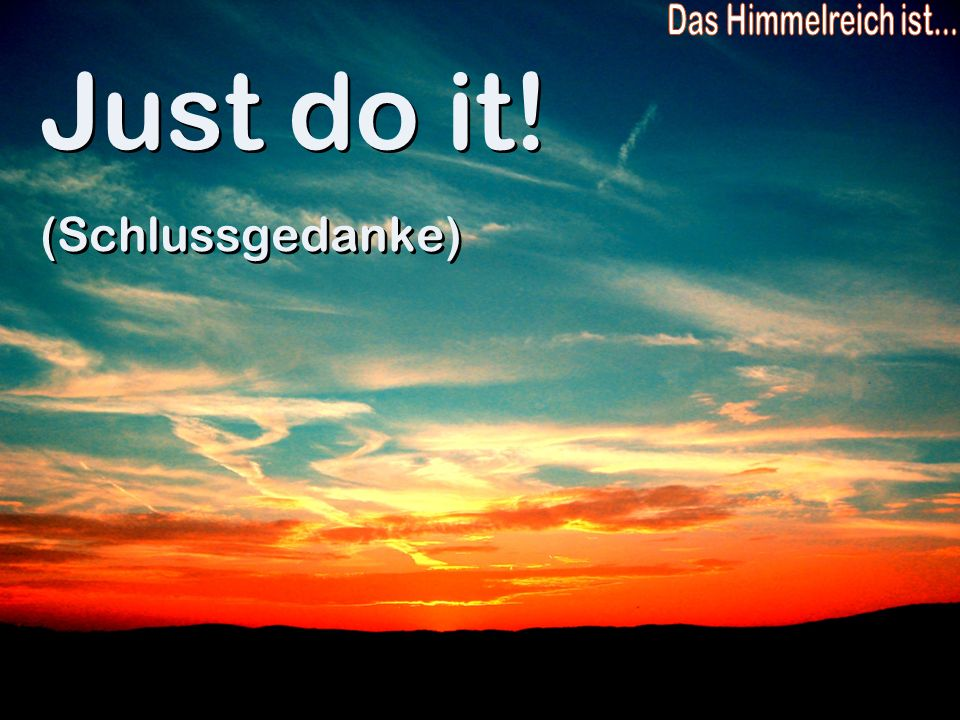 Just do it! (Schlussgedanke)