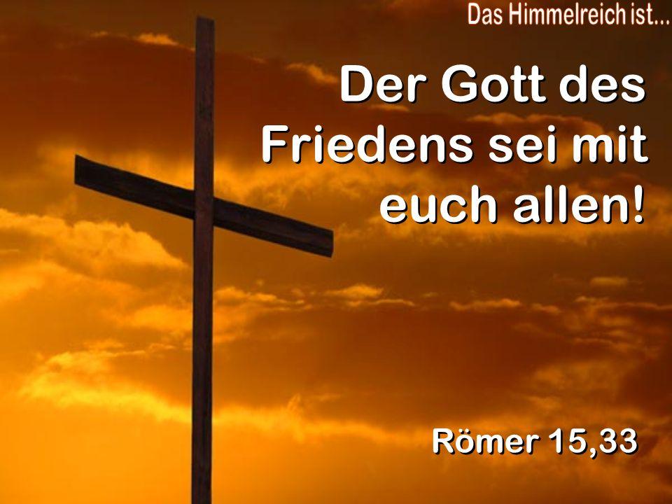 Der Gott des Friedens sei mit euch allen!