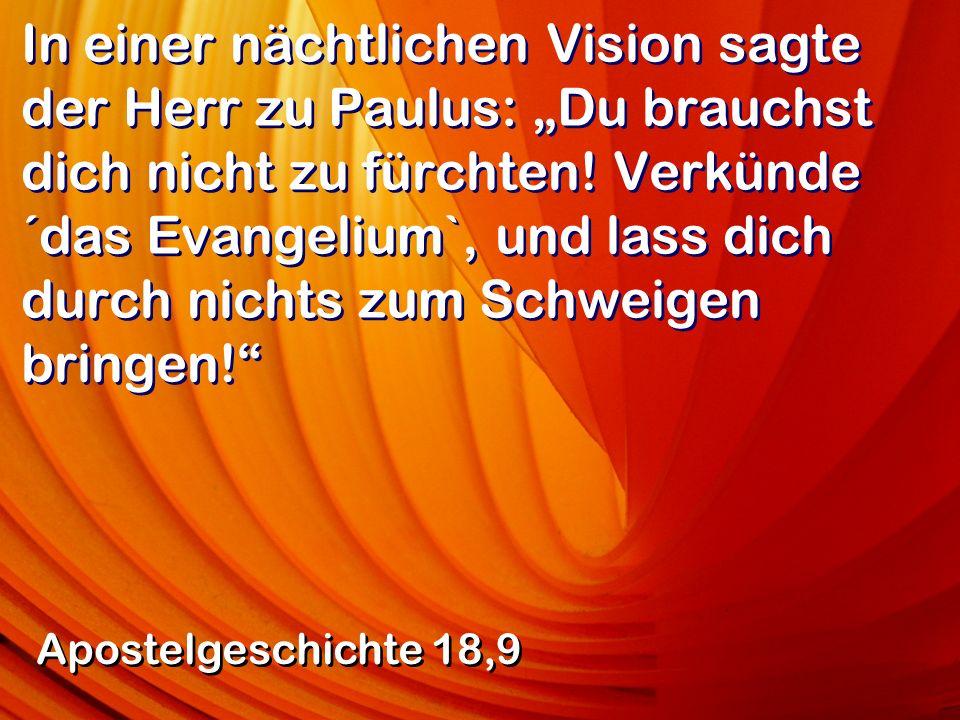 """In einer nächtlichen Vision sagte der Herr zu Paulus: """"Du brauchst dich nicht zu fürchten! Verkünde ´das Evangelium`, und lass dich durch nichts zum Schweigen bringen!"""