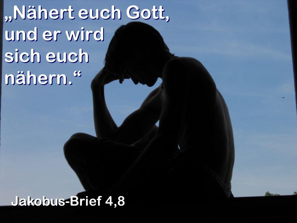"""""""Nähert euch Gott, und er wird sich euch nähern."""