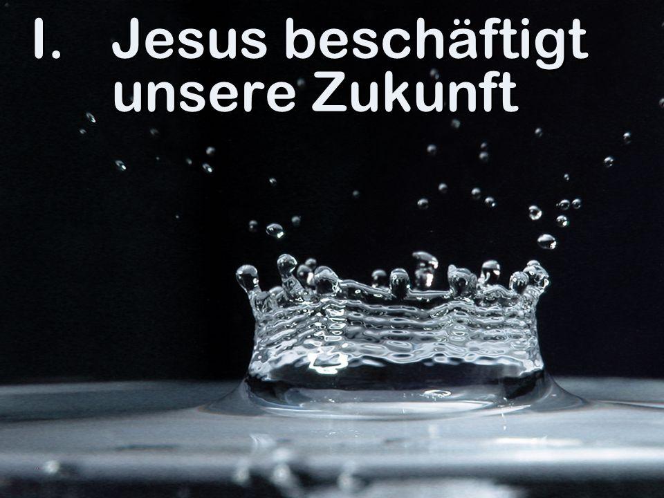 Jesus beschäftigt unsere Zukunft
