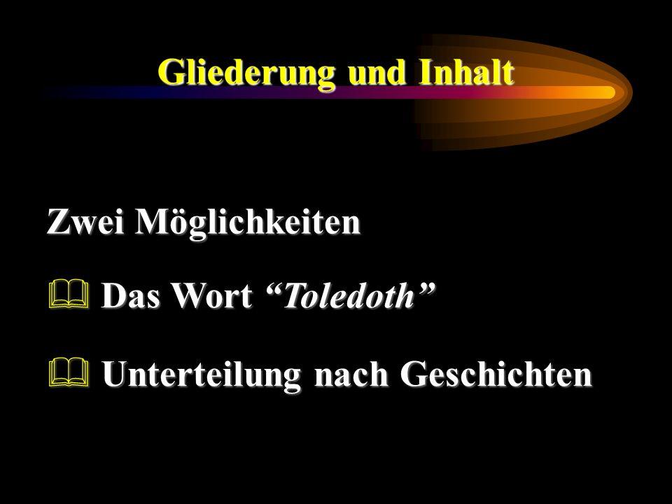 Gliederung und Inhalt Zwei Möglichkeiten Das Wort Toledoth Unterteilung nach Geschichten