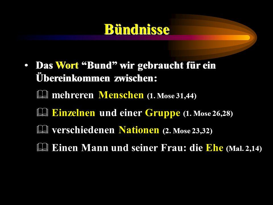 BündnisseDas Wort Bund wir gebraucht für ein Übereinkommen zwischen: mehreren Menschen (1. Mose 31,44)