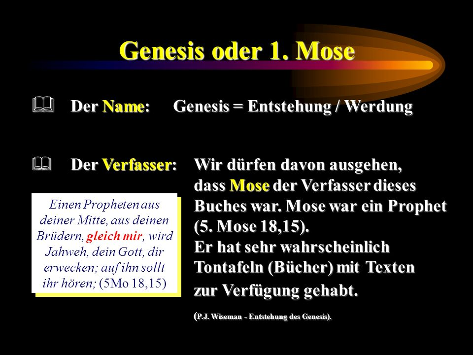 Genesis oder 1. Mose Der Name: Genesis = Entstehung / Werdung
