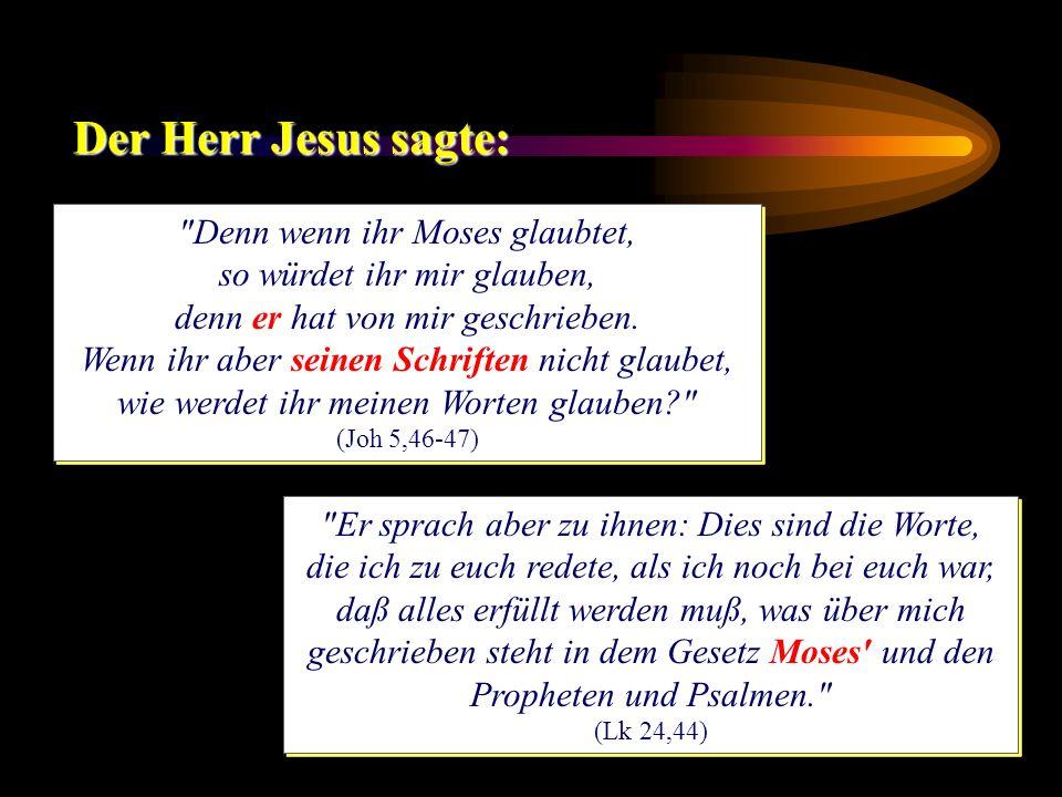 Der Herr Jesus sagte: Denn wenn ihr Moses glaubtet,