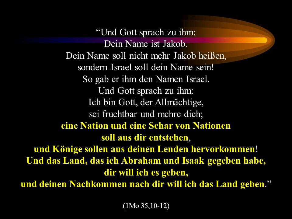 Und Gott sprach zu ihm: Dein Name ist Jakob