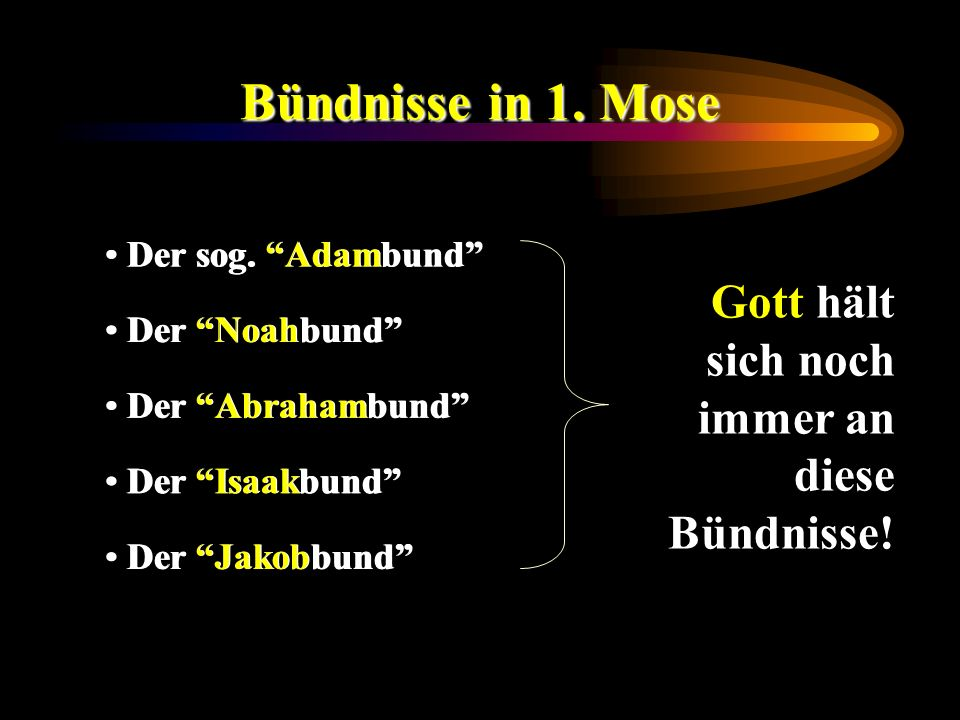 Bündnisse in 1. Mose Gott hält sich noch immer an diese Bündnisse!