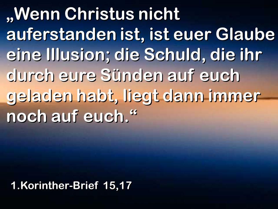"""""""Wenn Christus nicht auferstanden ist, ist euer Glaube eine Illusion; die Schuld, die ihr durch eure Sünden auf euch geladen habt, liegt dann immer noch auf euch."""