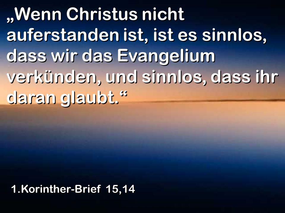 """""""Wenn Christus nicht auferstanden ist, ist es sinnlos, dass wir das Evangelium verkünden, und sinnlos, dass ihr daran glaubt."""