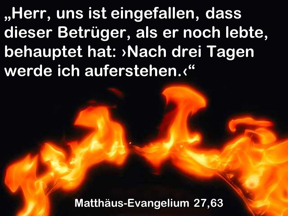"""""""Herr, uns ist eingefallen, dass dieser Betrüger, als er noch lebte, behauptet hat: ›Nach drei Tagen werde ich auferstehen.‹"""