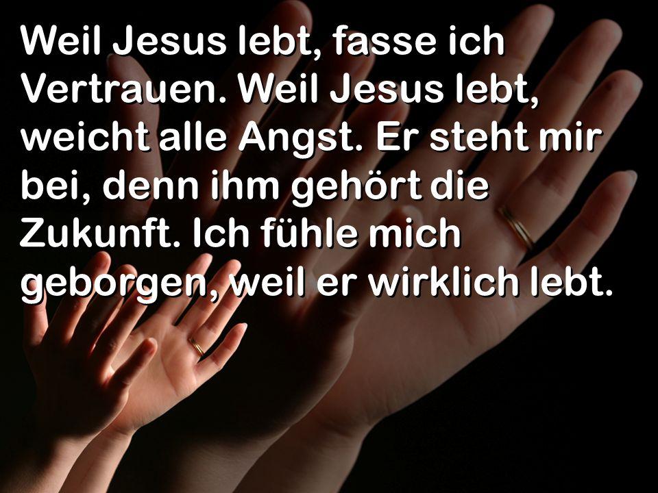 Weil Jesus lebt, fasse ich Vertrauen