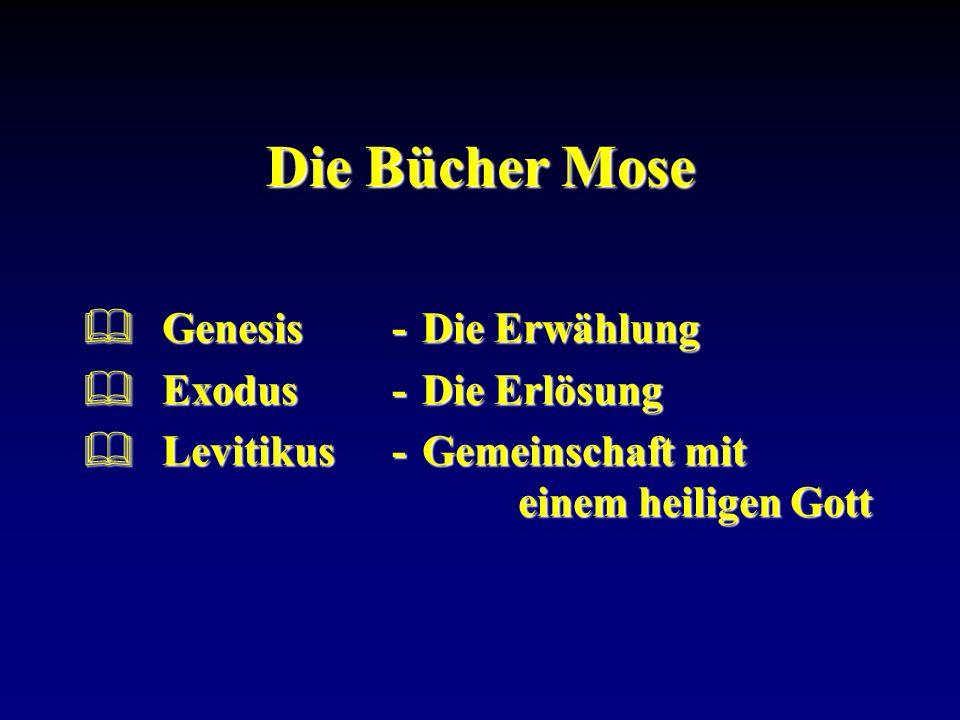 Die Bücher Mose Genesis - Die Erwählung Exodus - Die Erlösung
