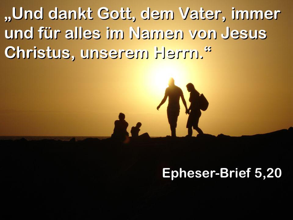 """""""Und dankt Gott, dem Vater, immer und für alles im Namen von Jesus Christus, unserem Herrn."""