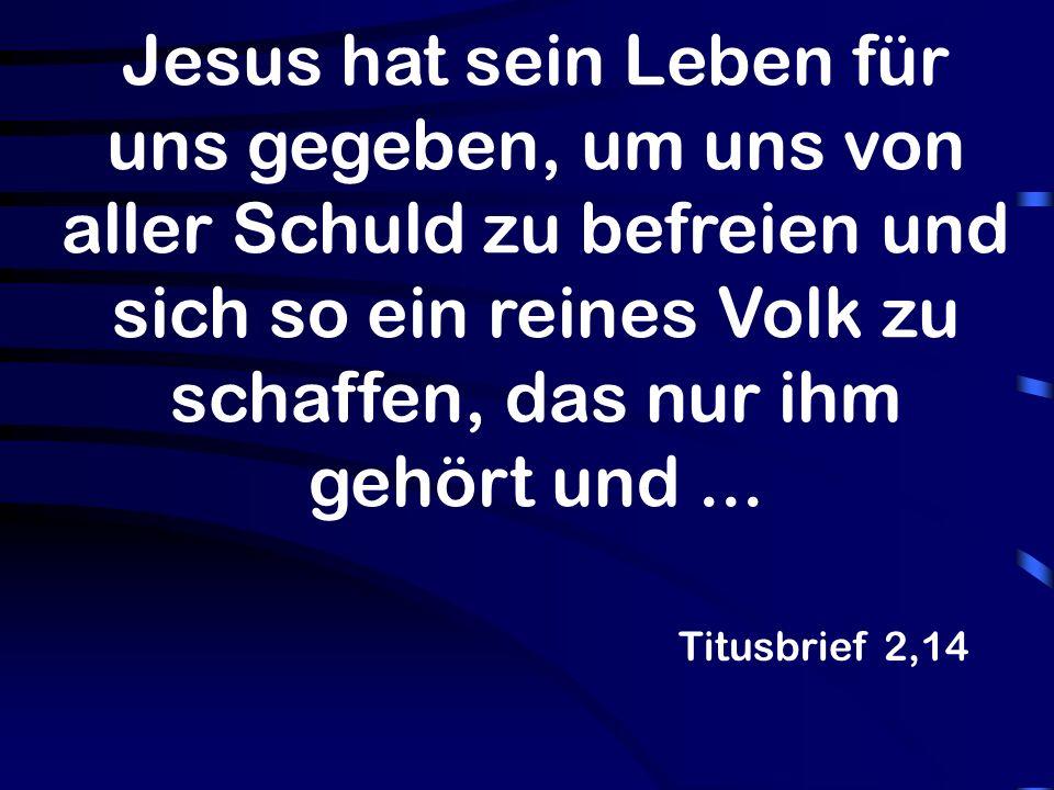 Jesus hat sein Leben für uns gegeben, um uns von aller Schuld zu befreien und sich so ein reines Volk zu schaffen, das nur ihm gehört und ...