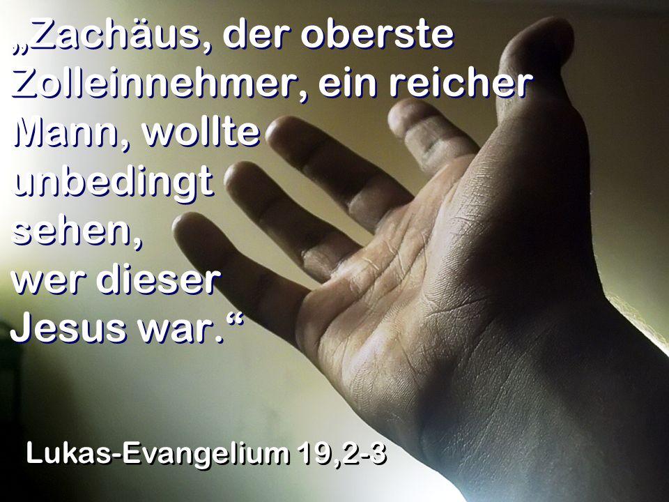 """""""Zachäus, der oberste Zolleinnehmer, ein reicher Mann, wollte unbedingt sehen, wer dieser Jesus war."""