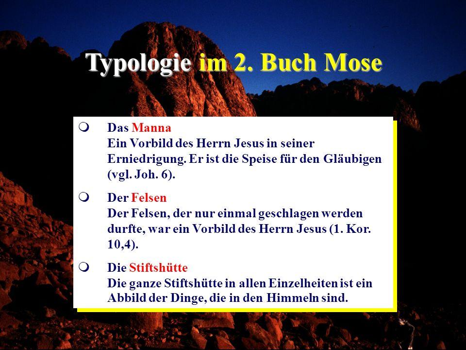Typologie im 2. Buch MoseDas Manna Ein Vorbild des Herrn Jesus in seiner Erniedrigung. Er ist die Speise für den Gläubigen (vgl. Joh. 6).