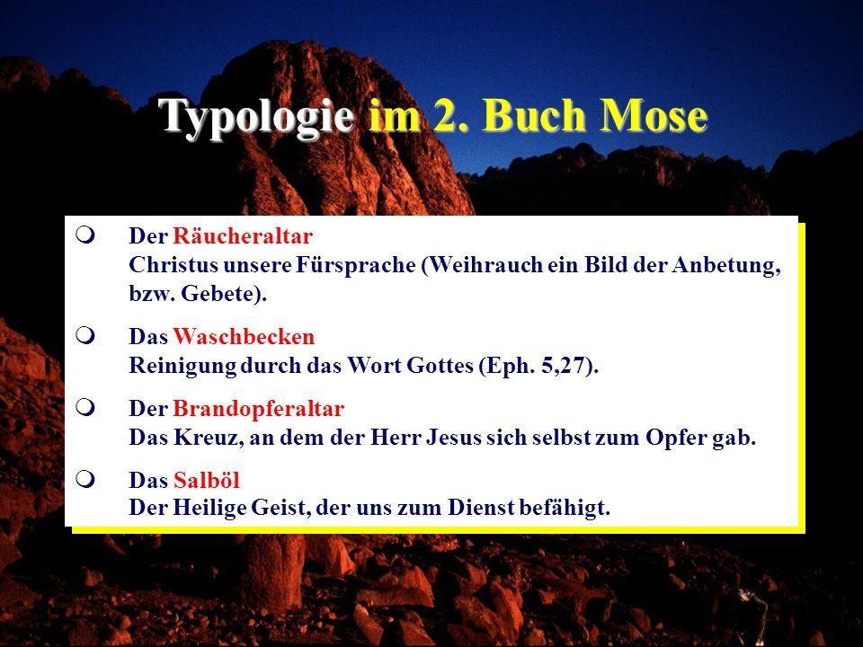 Typologie im 2. Buch Mose Der Räucheraltar Christus unsere Fürsprache (Weihrauch ein Bild der Anbetung, bzw. Gebete).