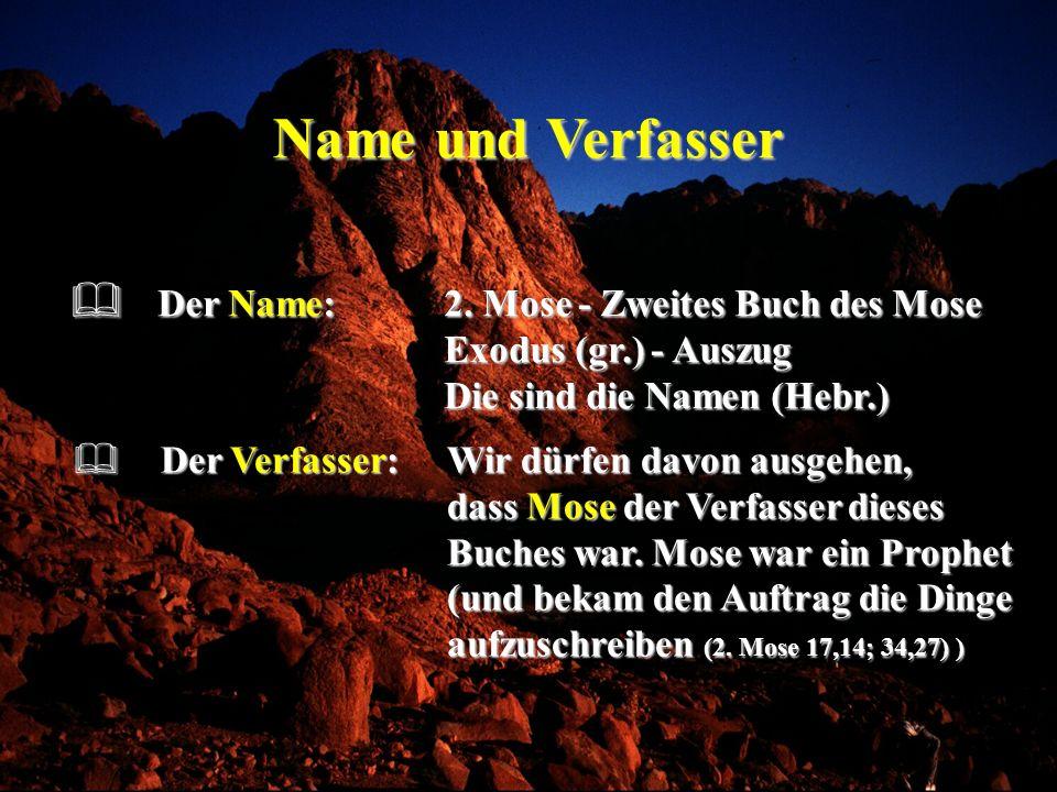 Name und Verfasser Der Name: 2. Mose - Zweites Buch des Mose Exodus (gr.) - Auszug Die sind die Namen (Hebr.)