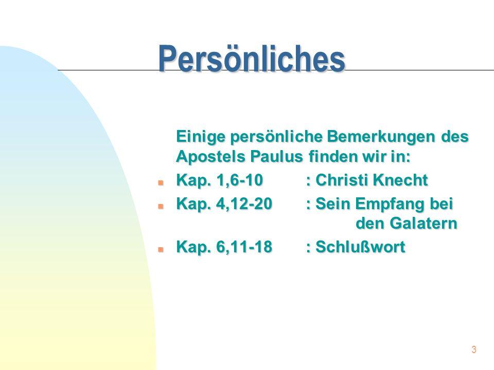 Persönliches Einige persönliche Bemerkungen des Apostels Paulus finden wir in: Kap. 1,6-10 : Christi Knecht.