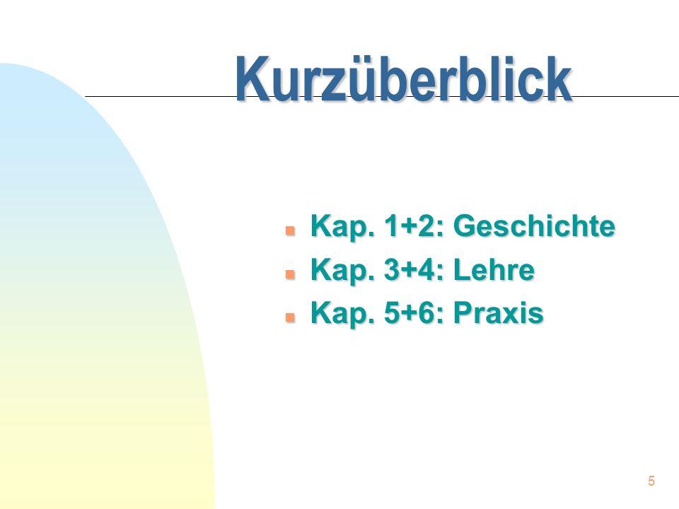 Kurzüberblick Kap. 1+2: Geschichte Kap. 3+4: Lehre Kap. 5+6: Praxis