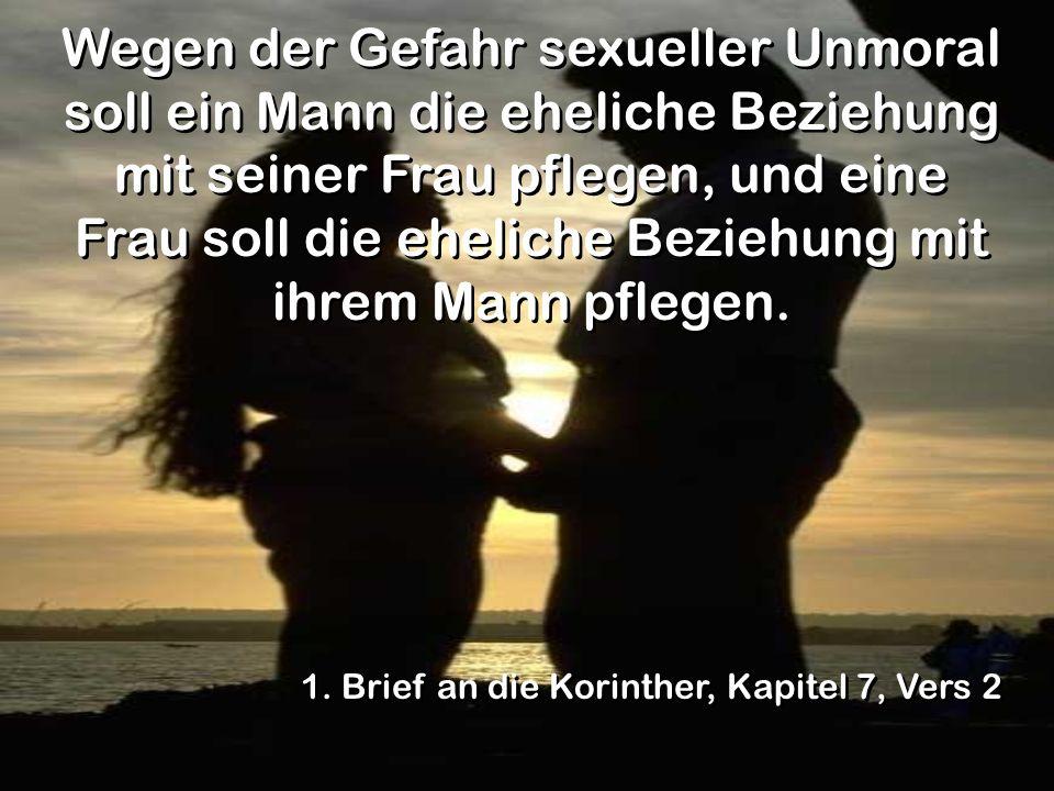 Wegen der Gefahr sexueller Unmoral soll ein Mann die eheliche Beziehung mit seiner Frau pflegen, und eine Frau soll die eheliche Beziehung mit ihrem Mann pflegen.