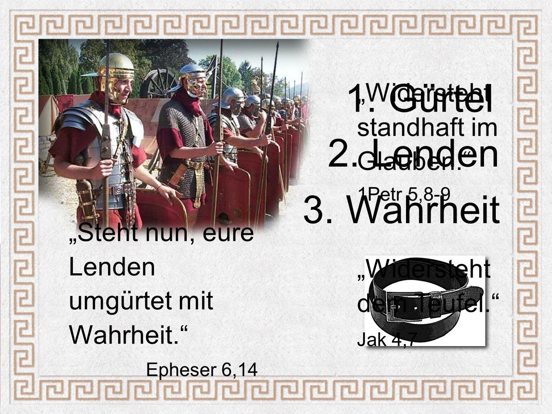 """1. Gürtel 2. Lenden 3. Wahrheit """"Widersteht standhaft im Glauben."""