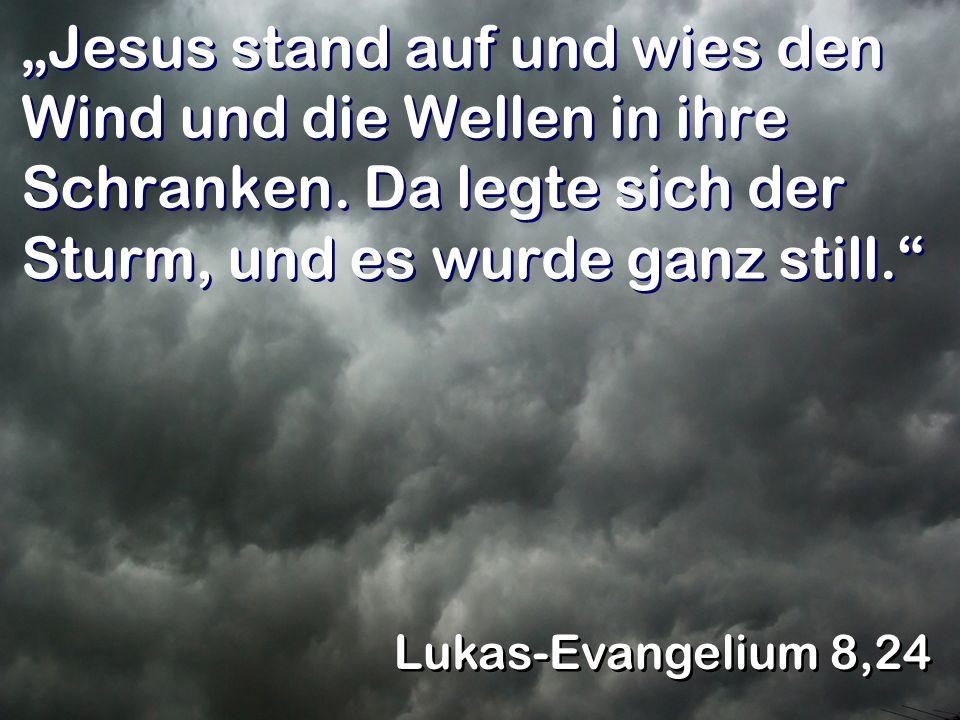 """""""Jesus stand auf und wies den Wind und die Wellen in ihre Schranken"""
