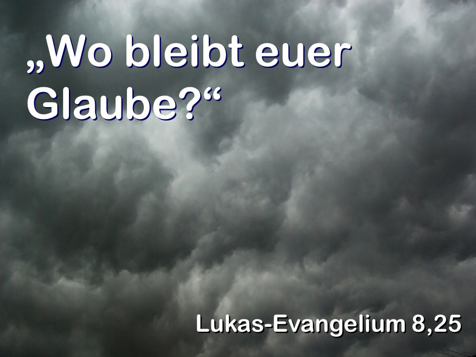 """""""Wo bleibt euer Glaube"""