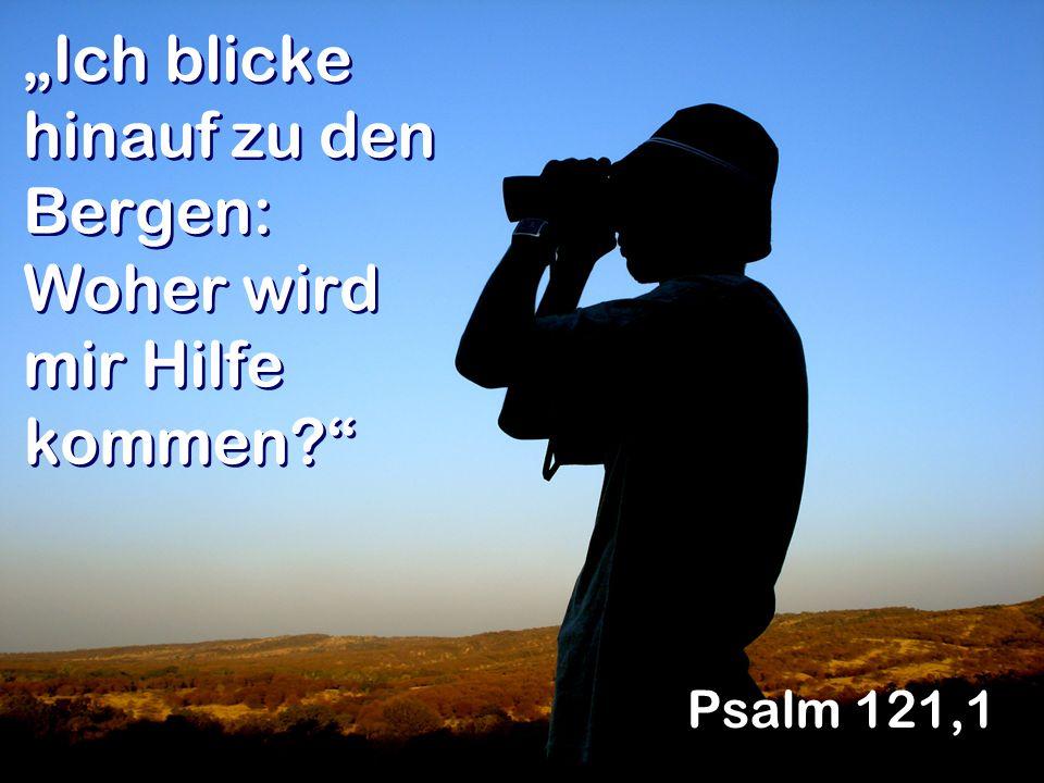 """""""Ich blicke hinauf zu den Bergen: Woher wird mir Hilfe kommen"""