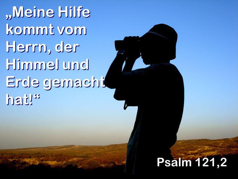 """""""Meine Hilfe kommt vom Herrn, der Himmel und Erde gemacht hat!"""