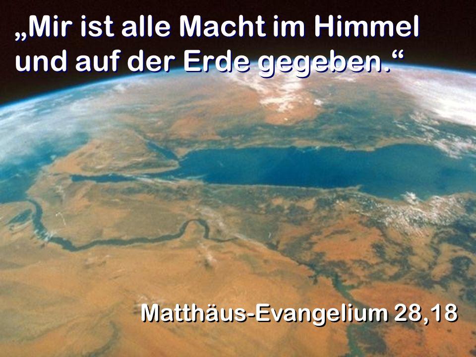 """""""Mir ist alle Macht im Himmel und auf der Erde gegeben."""