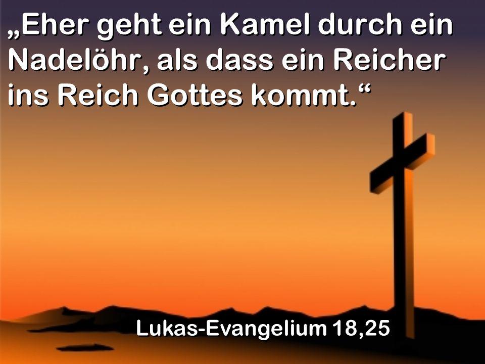 """""""Eher geht ein Kamel durch ein Nadelöhr, als dass ein Reicher ins Reich Gottes kommt."""