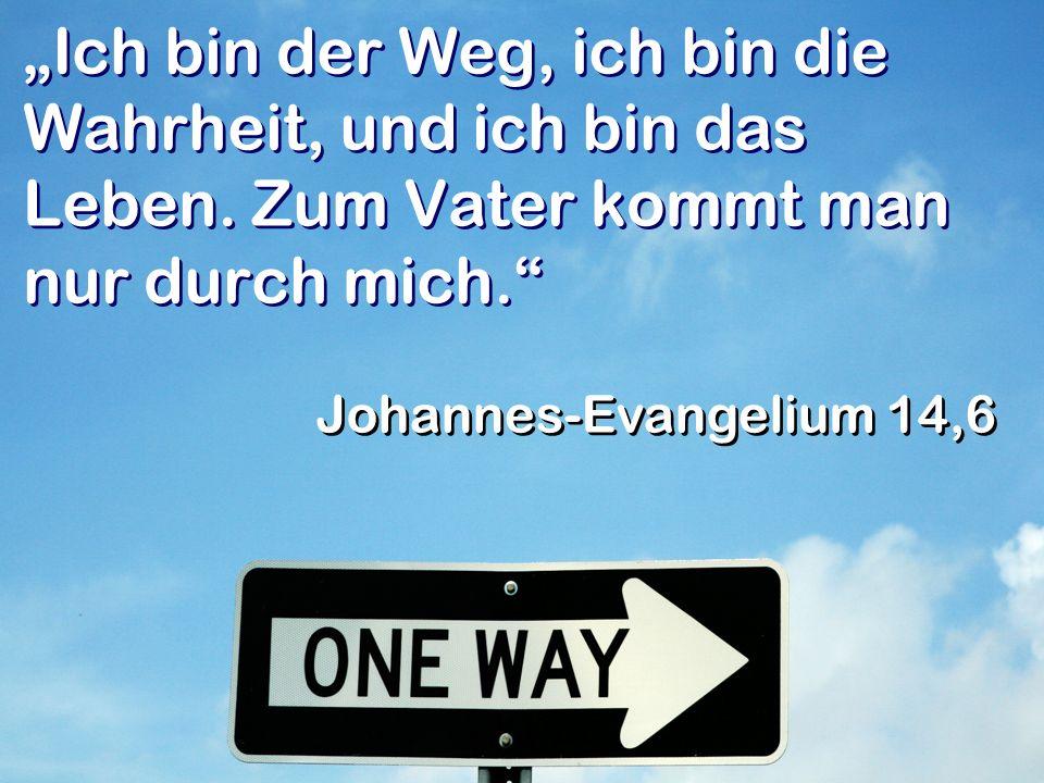 """""""Ich bin der Weg, ich bin die Wahrheit, und ich bin das Leben"""