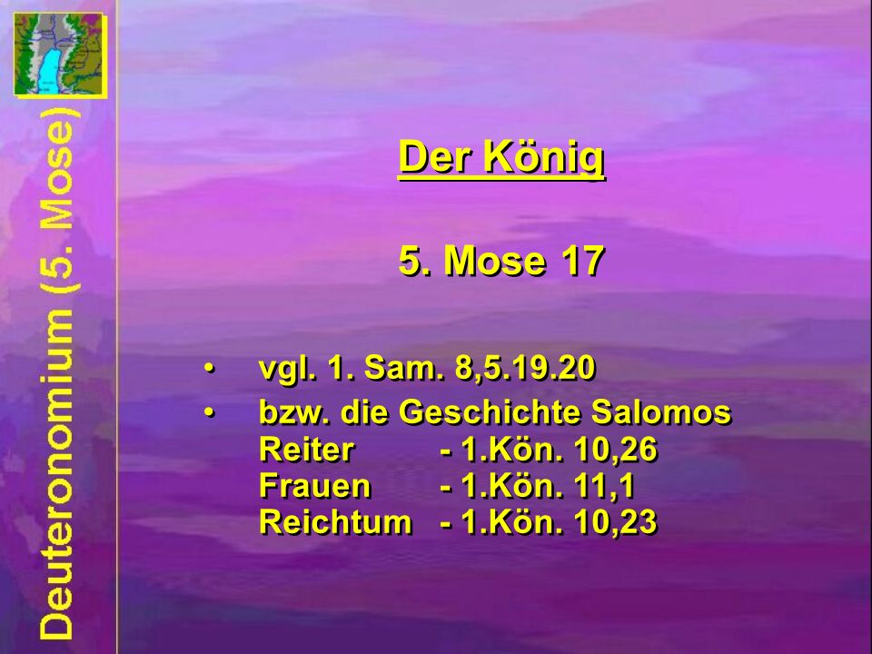 Der König 5. Mose 17. vgl. 1. Sam. 8,5.19.20.